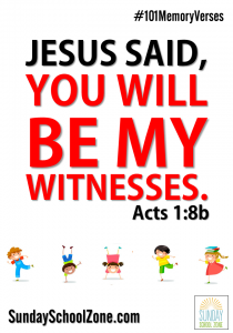 "Jesus said, ""You will be my witnesses."" (Acts 1:8b) Find 101 easy to memorize Bible verses at Sunday School Zone!"