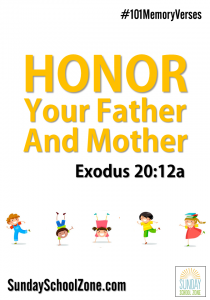 """Honor your father and your mother."" (Exodus 20:12a) 101 easy to memorize Bible verses at Sunday School Zone!"