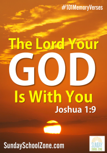 The Lord your God is with you. (Joshua 1:9) 101 easy to memorize Bible verses at Sunday School Zone!
