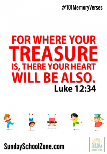 """For where your treasure is, there your heart will be also."" (Luke 12:34)Find 101 easy to memorize Bible verses at Sunday School Zone!"