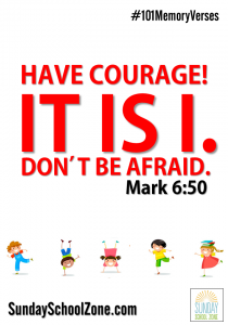 """Have courage! It is I. Don't be afraid."" (Mark 6: 50) Find 101 easy to memorize Bible verses at Sunday School Zone!"
