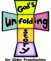 Why God's Unfolding Story for Older Preschoolers?