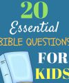 20 Essential Bible Questions for Kids