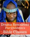 Drama Resources for Children's Bible Classes