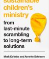 Sustainable Children's Ministry by Mark DeVries and Annette Safstrom